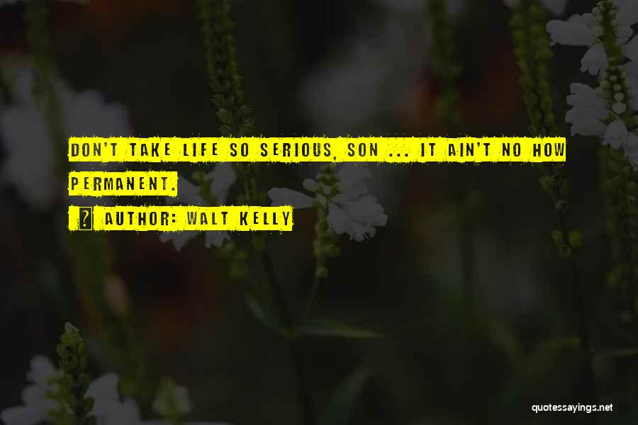 Don't Take Me Serious Quotes By Walt Kelly