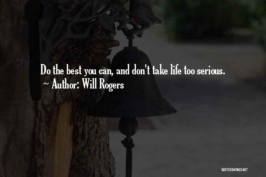 Don't Take Me Serious Quotes By Will Rogers