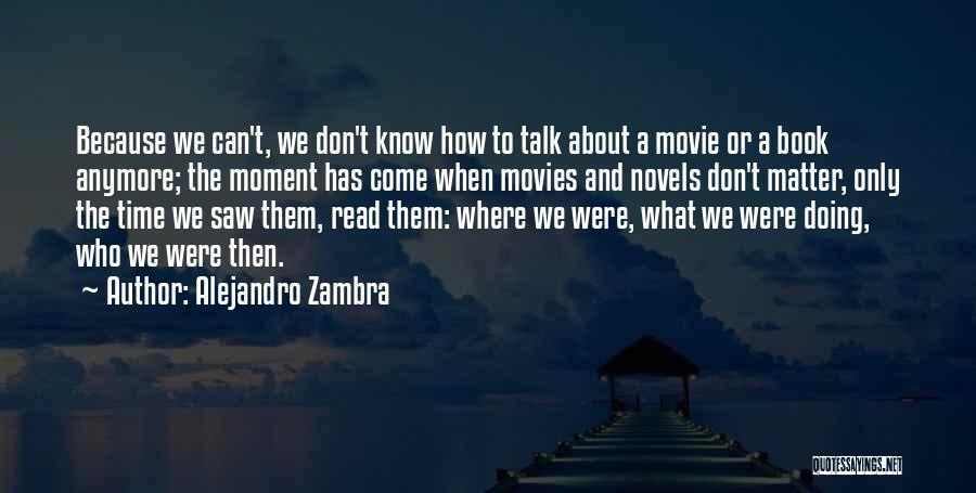 Don't Talk Anymore Quotes By Alejandro Zambra