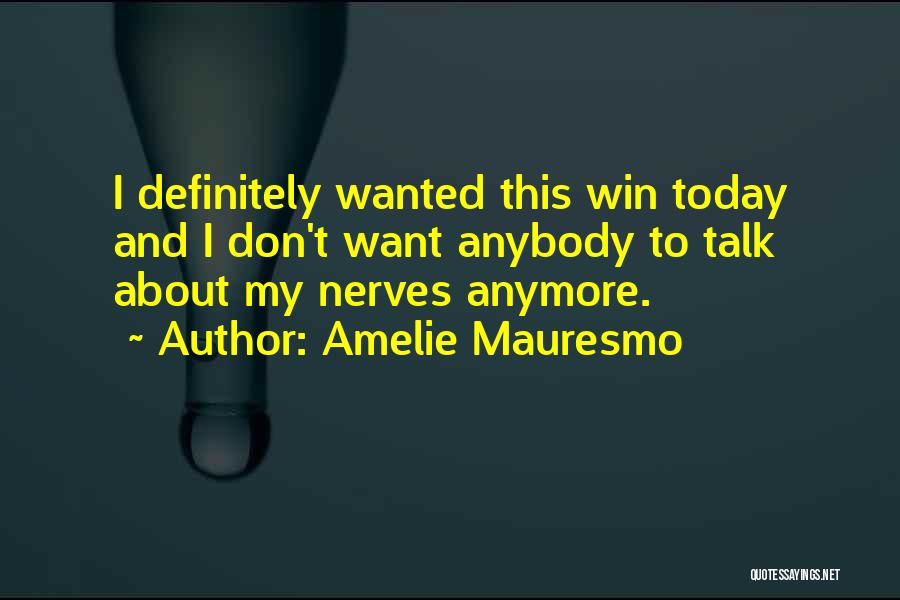 Don't Talk Anymore Quotes By Amelie Mauresmo