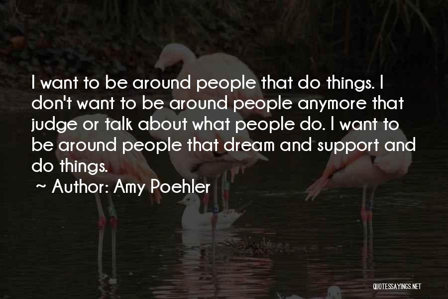 Don't Talk Anymore Quotes By Amy Poehler