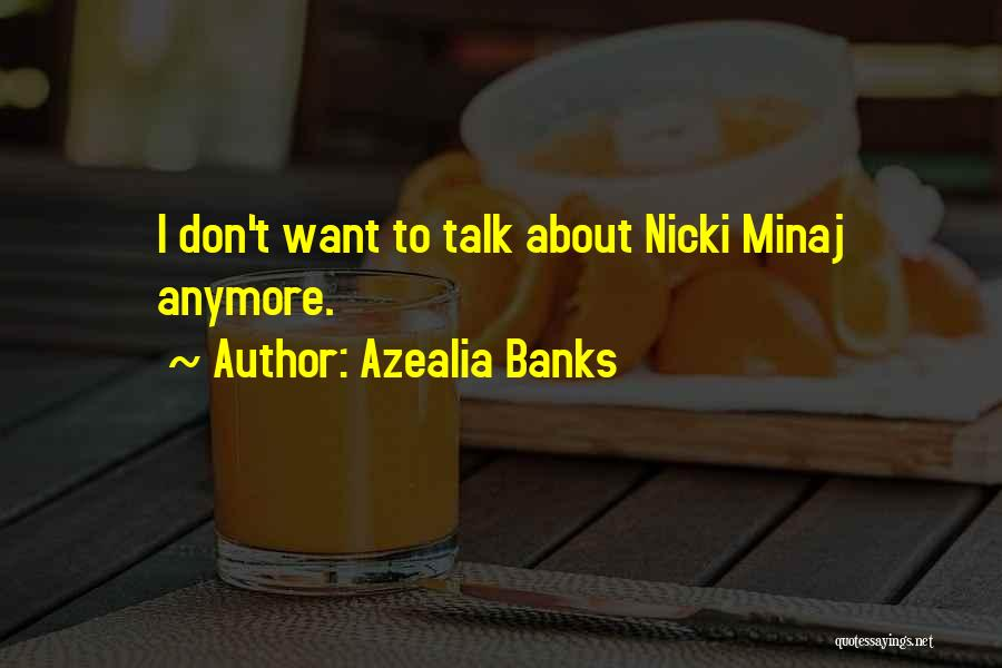 Don't Talk Anymore Quotes By Azealia Banks