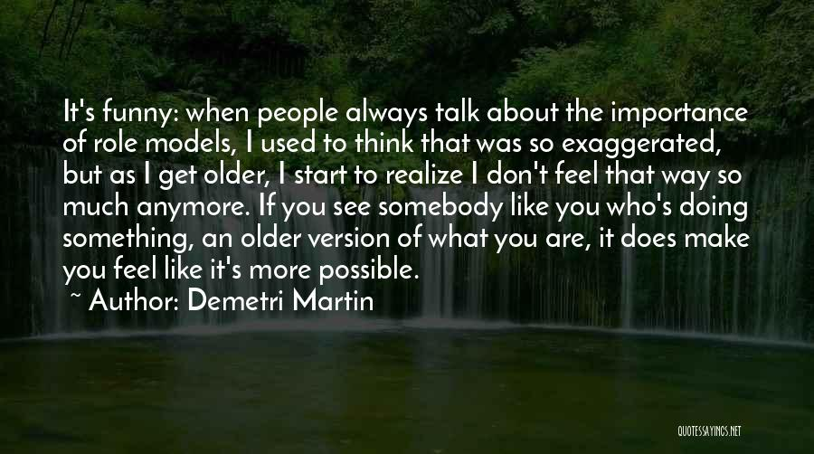 Don't Talk Anymore Quotes By Demetri Martin