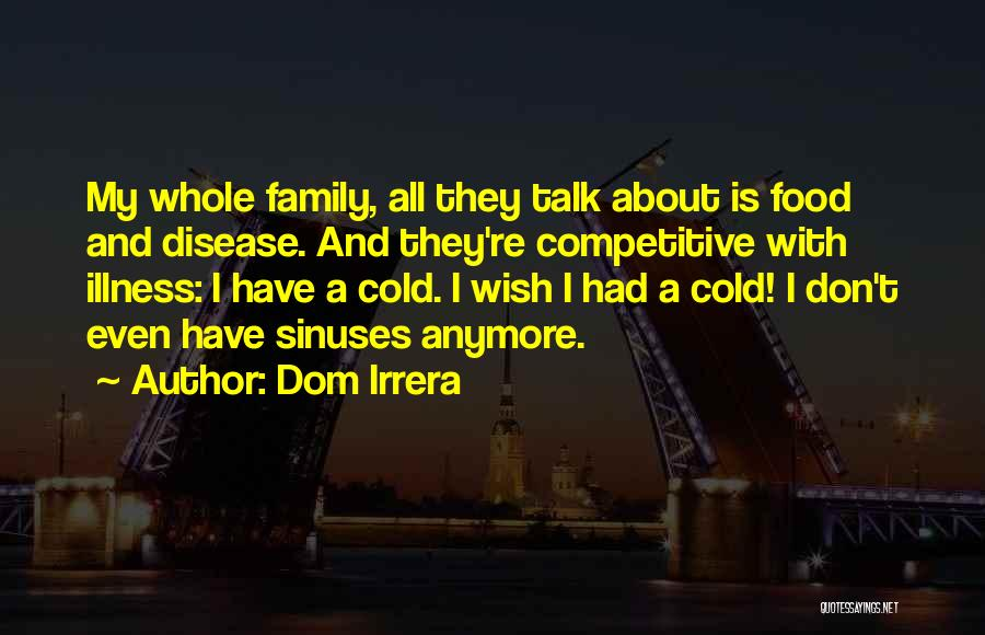 Don't Talk Anymore Quotes By Dom Irrera