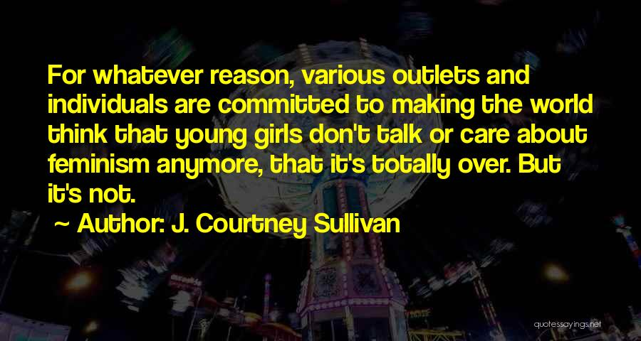 Don't Talk Anymore Quotes By J. Courtney Sullivan