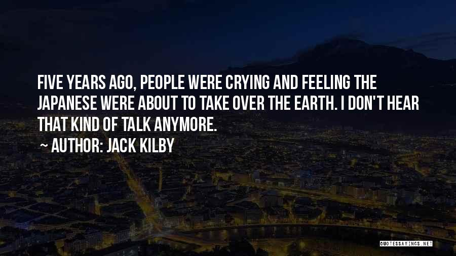 Don't Talk Anymore Quotes By Jack Kilby