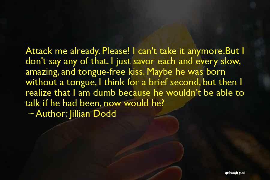Don't Talk Anymore Quotes By Jillian Dodd