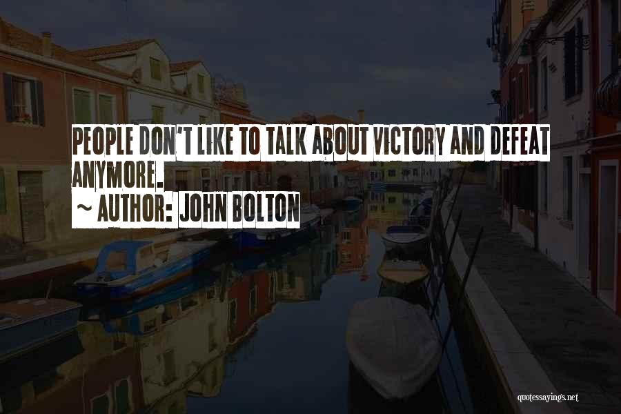 Don't Talk Anymore Quotes By John Bolton