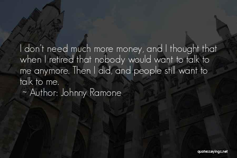 Don't Talk Anymore Quotes By Johnny Ramone