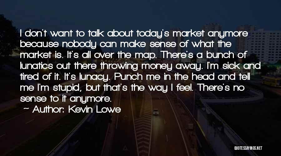 Don't Talk Anymore Quotes By Kevin Lowe