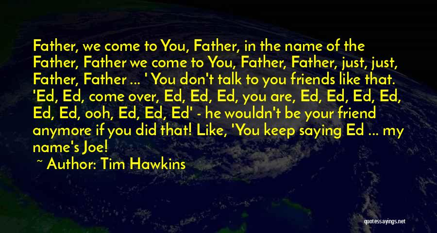 Don't Talk Anymore Quotes By Tim Hawkins