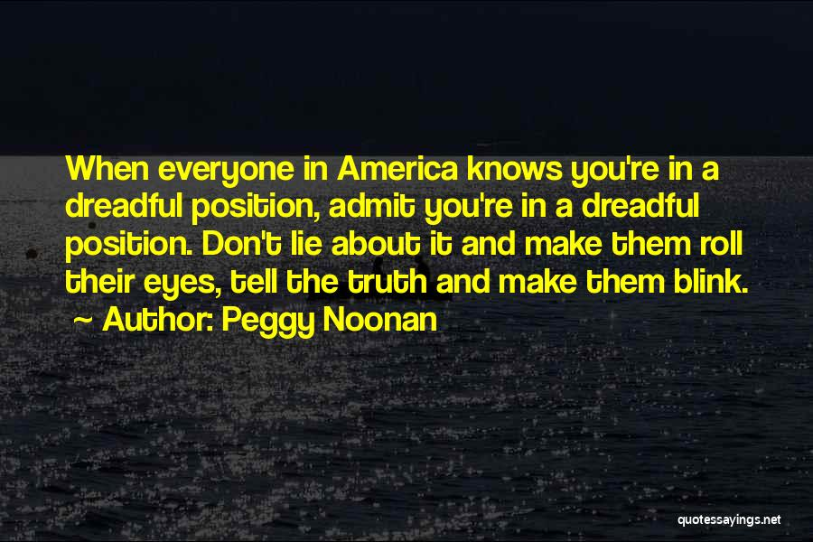 Don't Tell Everyone Quotes By Peggy Noonan