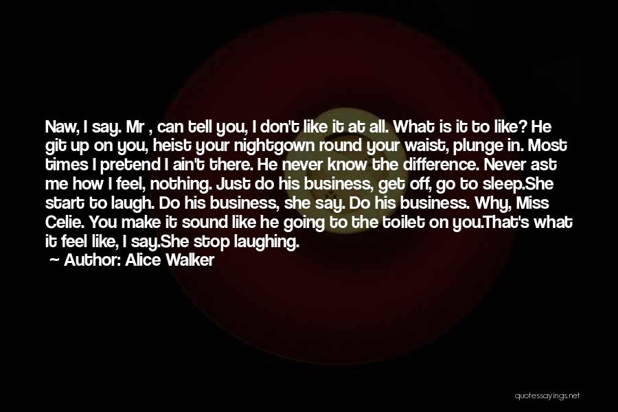 Don't Tell Me How To Feel Quotes By Alice Walker