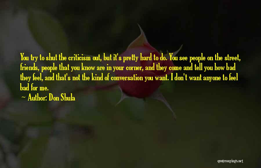 Don't Tell Me How To Feel Quotes By Don Shula