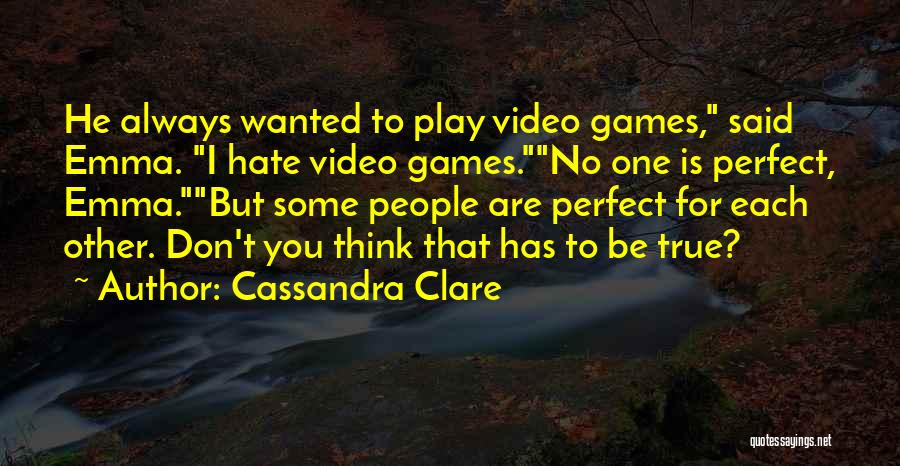 Don't Think You Are Perfect Quotes By Cassandra Clare