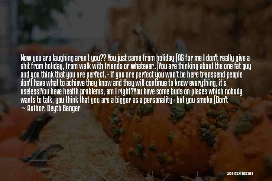 Don't Think You Are Perfect Quotes By Deyth Banger