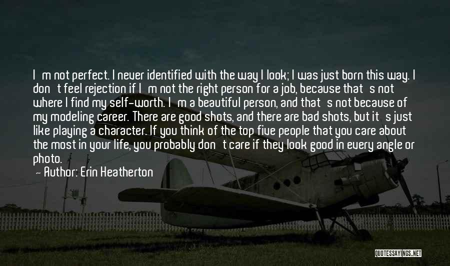Don't Think You Are Perfect Quotes By Erin Heatherton