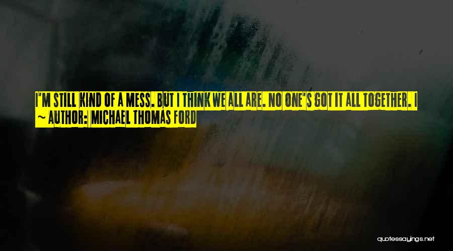 Don't Think You Are Perfect Quotes By Michael Thomas Ford