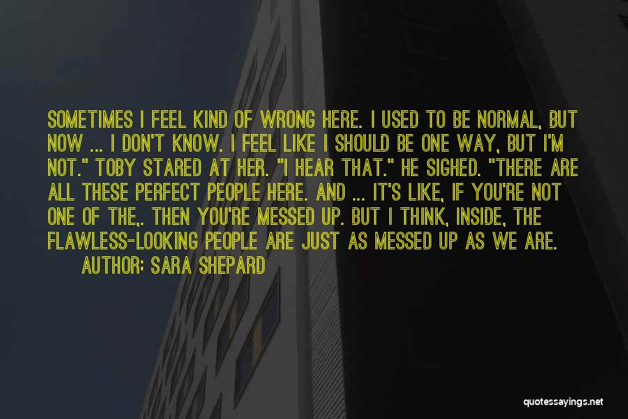 Don't Think You Are Perfect Quotes By Sara Shepard