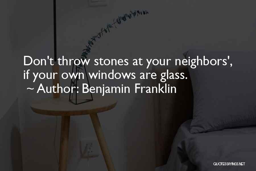 Don't Throw Stones Quotes By Benjamin Franklin