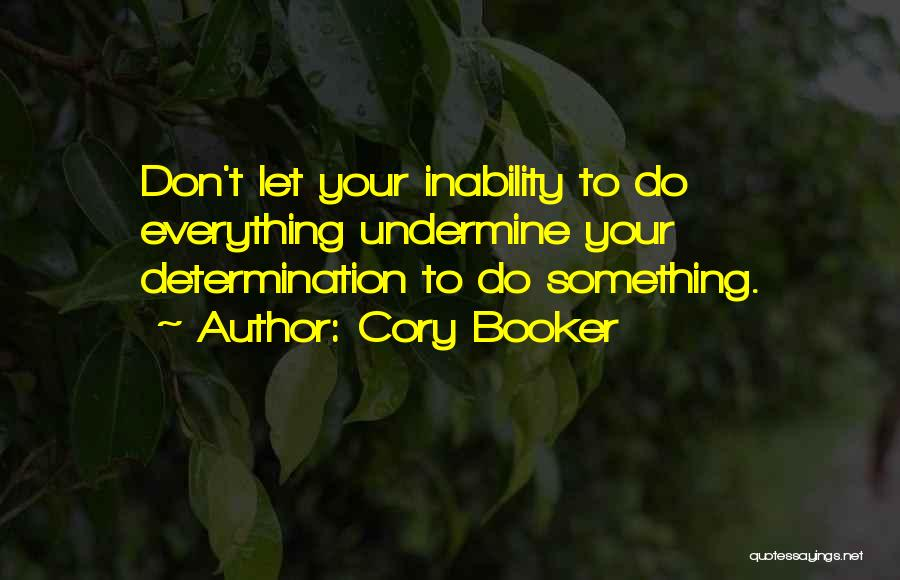 Don't Undermine Me Quotes By Cory Booker