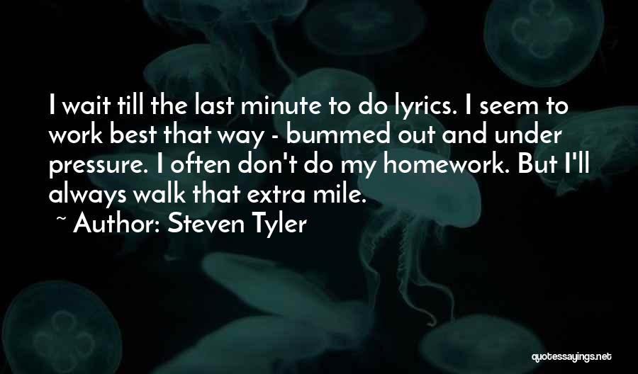 Don't Wait Till The Last Minute Quotes By Steven Tyler