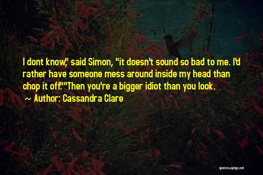 Dont Want U Quotes By Cassandra Clare