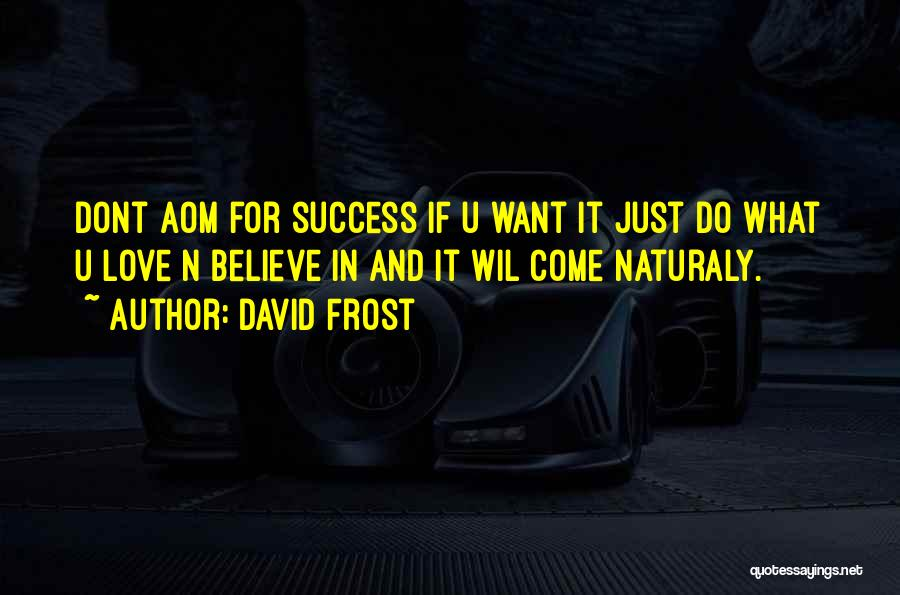 Dont Want U Quotes By David Frost