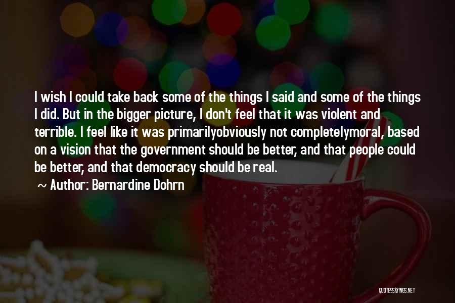 Don't Want You Back Picture Quotes By Bernardine Dohrn