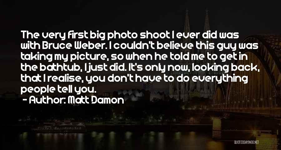 Don't Want You Back Picture Quotes By Matt Damon