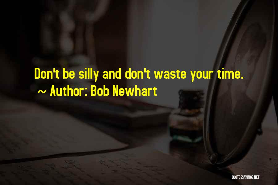 Don't Waste Your Time On Me Quotes By Bob Newhart