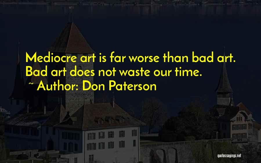 Don't Waste Your Time On Me Quotes By Don Paterson