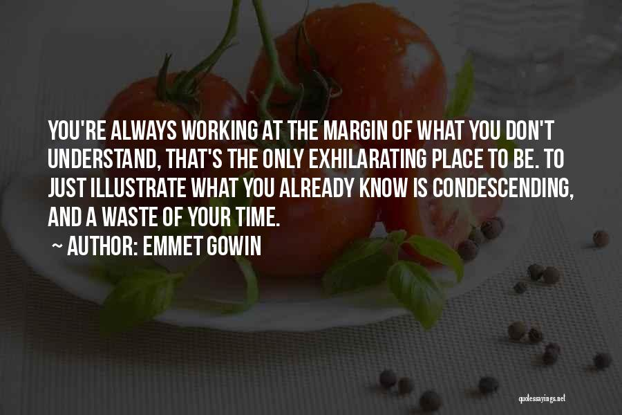 Don't Waste Your Time On Me Quotes By Emmet Gowin