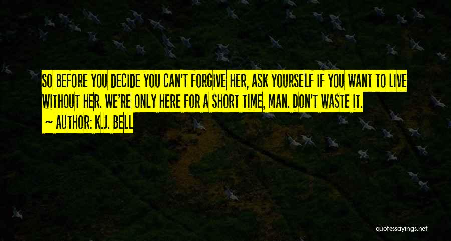 Don't Waste Your Time On Me Quotes By K.J. Bell