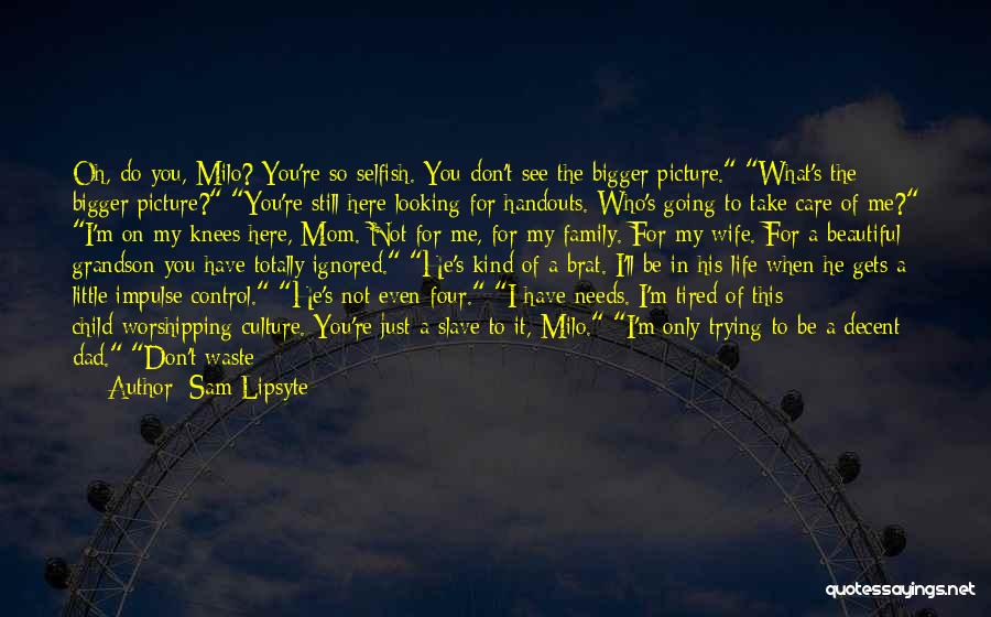 Don't Waste Your Time On Me Quotes By Sam Lipsyte