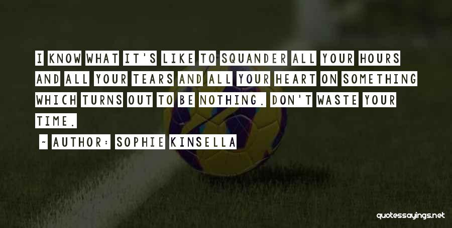 Don't Waste Your Time On Me Quotes By Sophie Kinsella