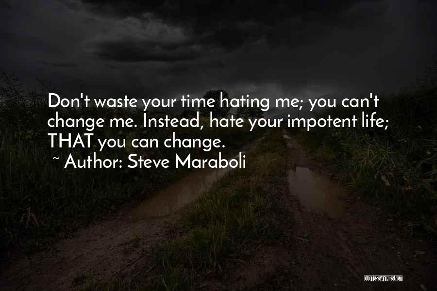 Don't Waste Your Time On Me Quotes By Steve Maraboli