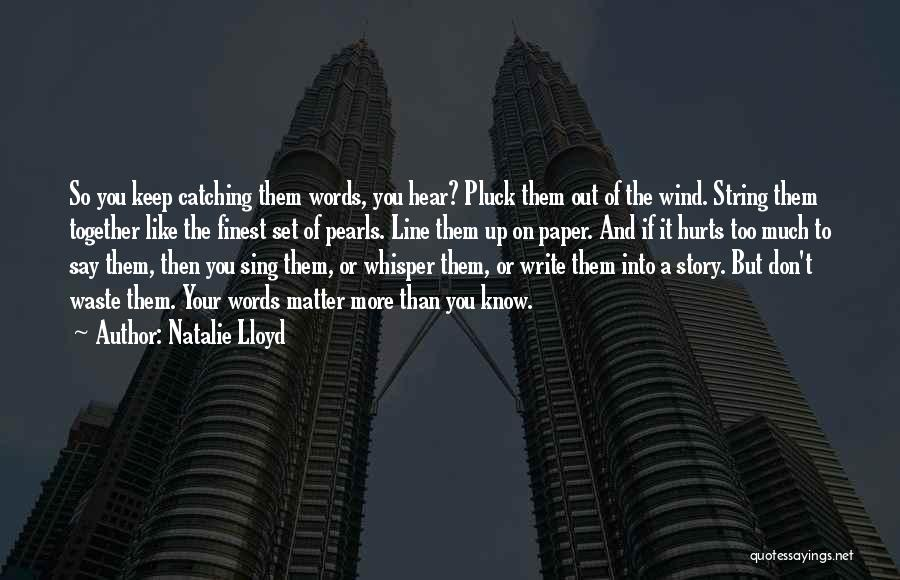Don't Waste Your Words Quotes By Natalie Lloyd