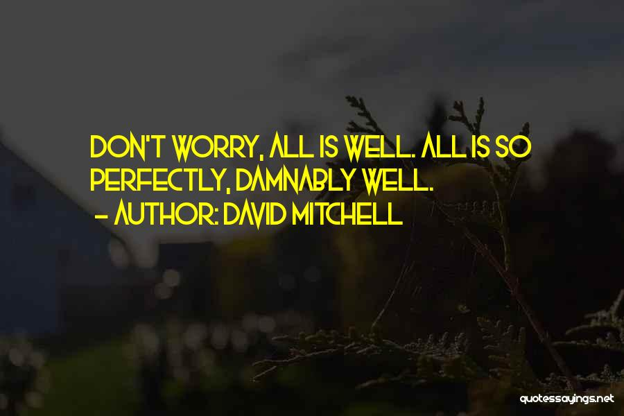Don't Worry All Is Well Quotes By David Mitchell