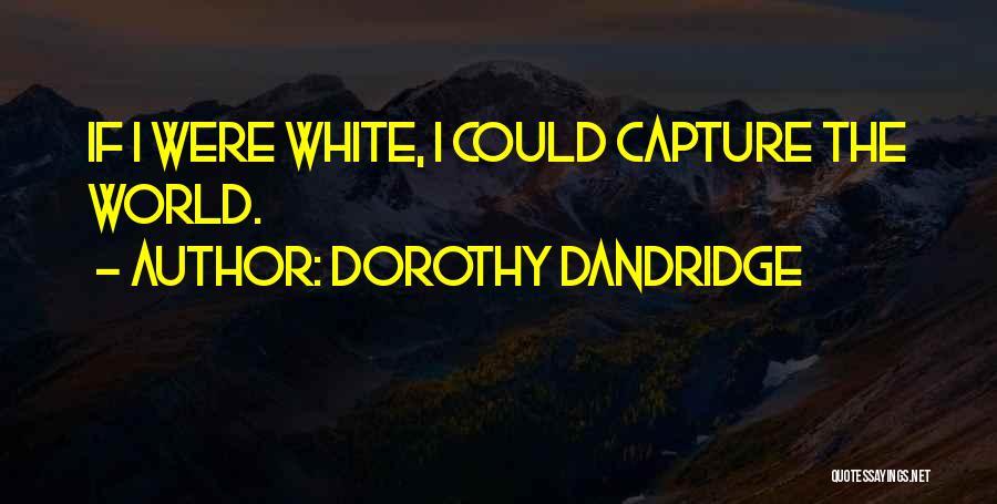 Dorothy Dandridge Best Quotes By Dorothy Dandridge