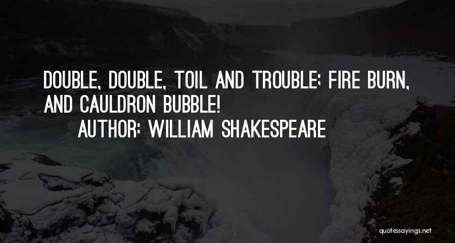 Double Double Toil And Trouble Quotes By William Shakespeare