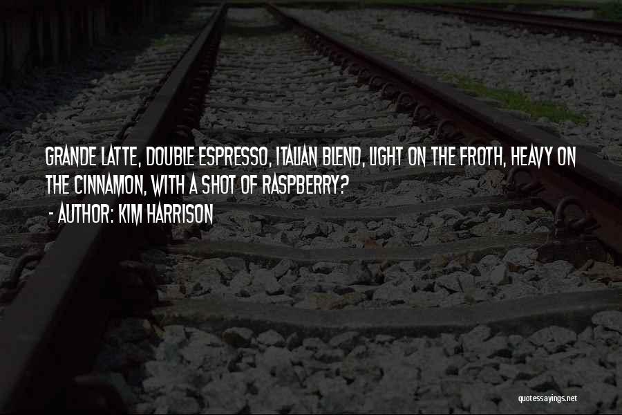 Double Shot Espresso Quotes By Kim Harrison