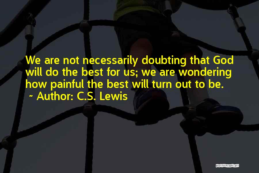 Doubting God Quotes By C.S. Lewis
