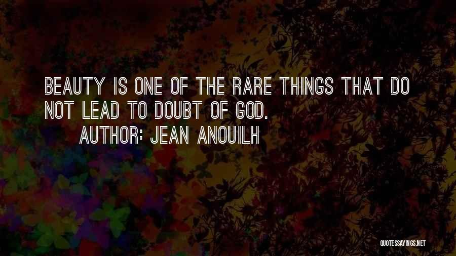 Doubting God Quotes By Jean Anouilh