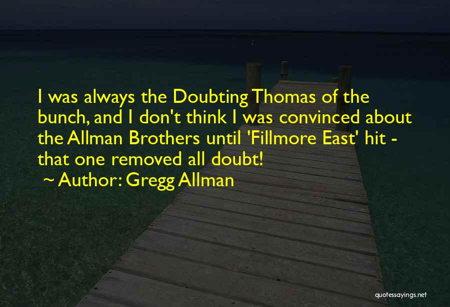 Doubting Thomas Quotes By Gregg Allman