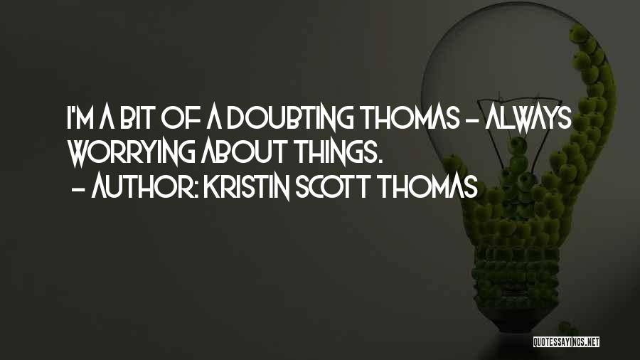 Doubting Thomas Quotes By Kristin Scott Thomas