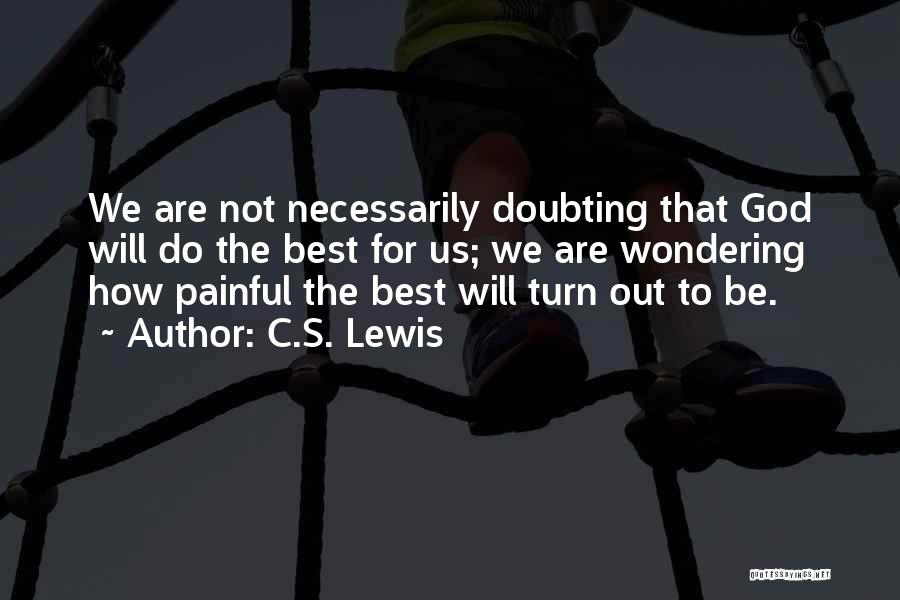 Doubting Us Quotes By C.S. Lewis