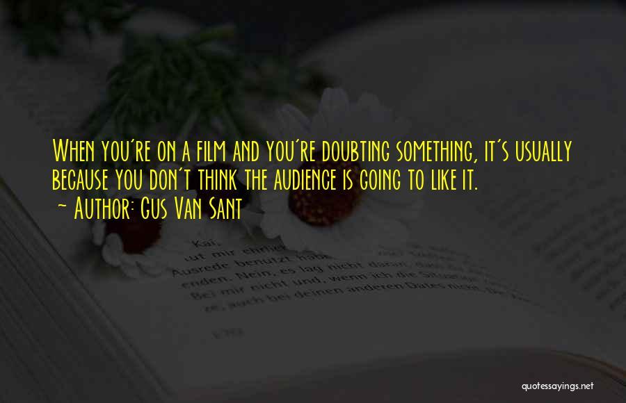 Doubting Us Quotes By Gus Van Sant