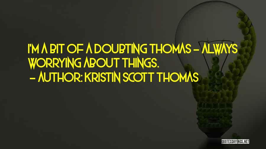 Doubting Us Quotes By Kristin Scott Thomas
