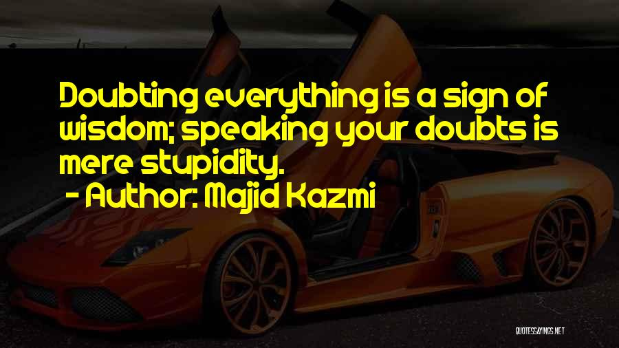 Doubting Us Quotes By Majid Kazmi